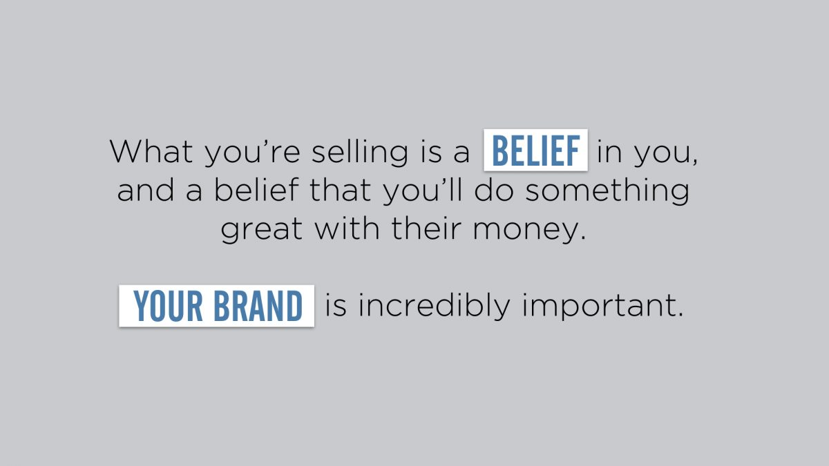 Wha you're selling is a belief. Your brand is incredibly important.