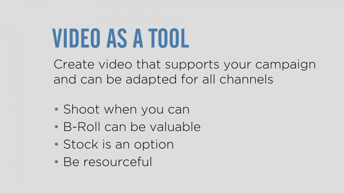Use video as a tool to support your campaign.