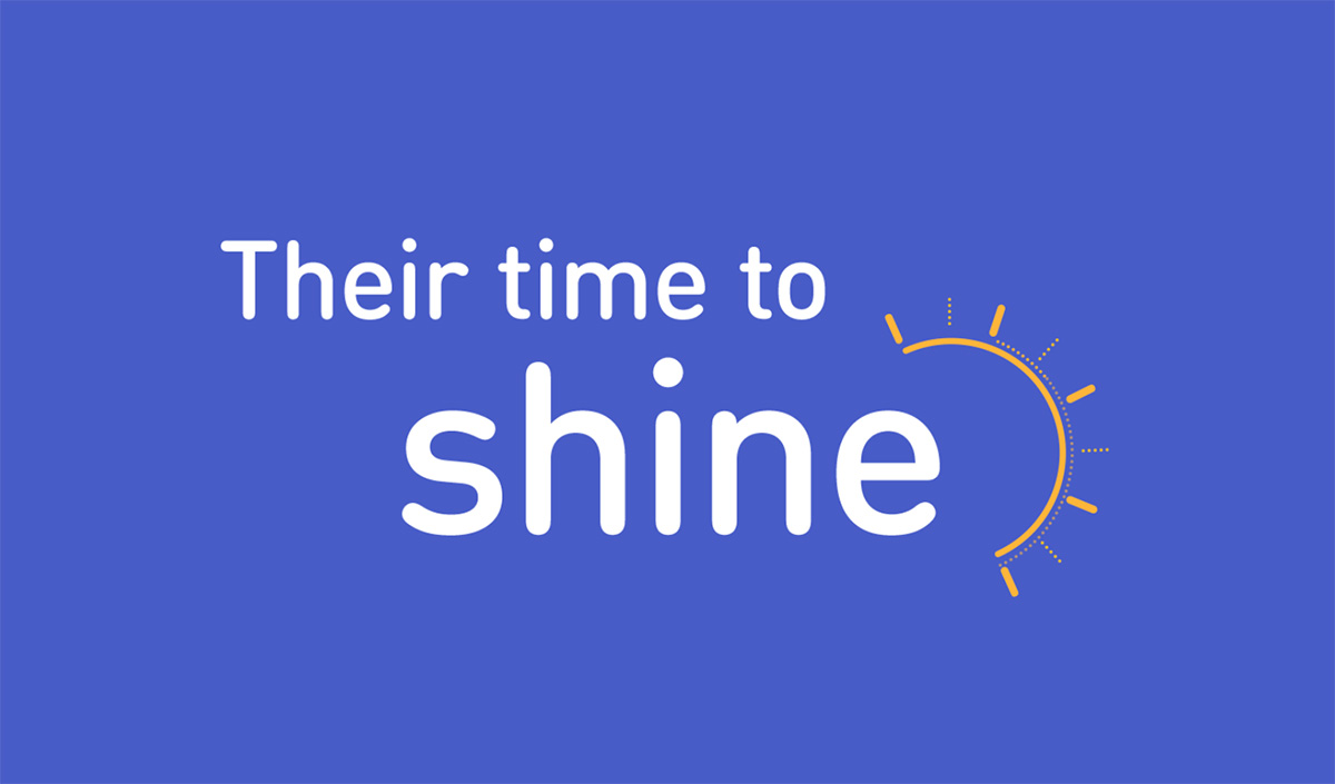 Campaign Concept Title: Their time to shine
